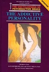 The Addictive Personality (Encyclopedia of Psychoactive Drugs. Series 1)