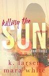 Killing The Sun: Part 3