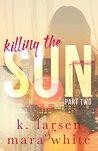 Killing The Sun: Part 2