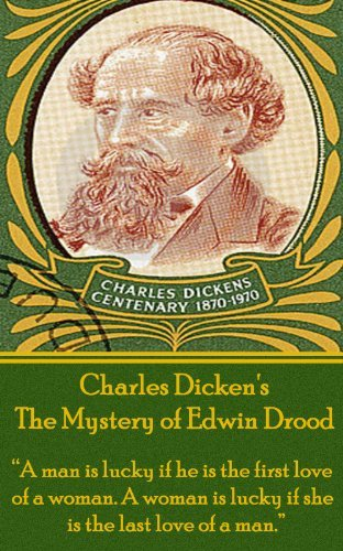 "The Mystery of Edwin Drood: ""A man is lucky if he is the first love of a woman. A woman is lucky if she is the last love of a man."""