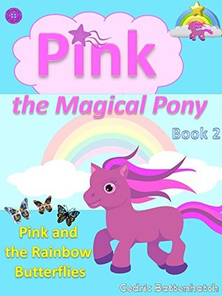 Pink the Magical Pony: Book 2: Pink and the Rainbow Butterflies (Story Book for Girls age 4-8, Picture Book / Beginner Reader / Bedtime Stories, Books for Kids, Childrens Books, Fairy Tales)