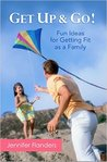 Get Up & Go: Fun Ideas for Getting Fit as a Family