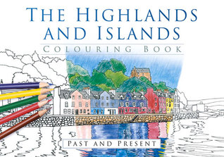 The Highlands and Islands Colouring Book: Past and Present