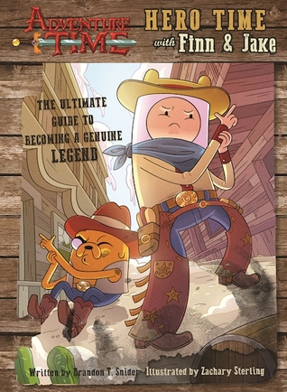 Adventure Time: Hero Time with Finn and Jake: The Ultimate Guide to Becoming a Genuine Legend