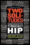 Two Solitudes: The Tragically Hip (Summer Singles, #1)