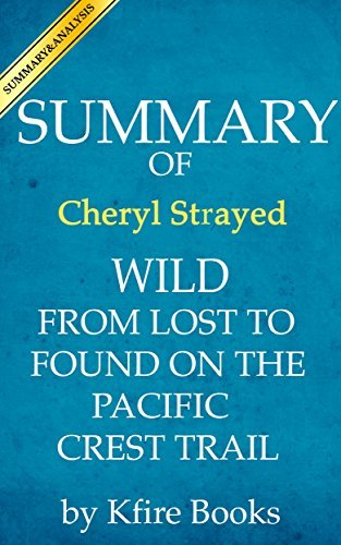 Summary of Wild: From Lost to Found on the Pacific Crest Trail
