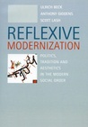 Reflexive Modernization: Politics, Tradition and Aesthetics in the Modern Social Order