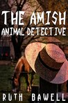 The Amish Animal Detective by Ruth Bawell