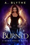Burned (Magic Bullet, #1)