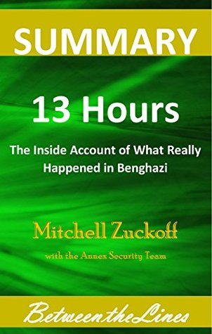 Summary and Analysis   13 Hours: The Inside Account of What Really Happened in Benghazi