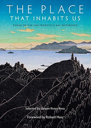 The Place That Inhabits Us: Poems from the San Francisco Bay Watershed