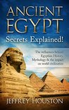 Ancient Egypt Secrets Explained! by Jeffrey Houston