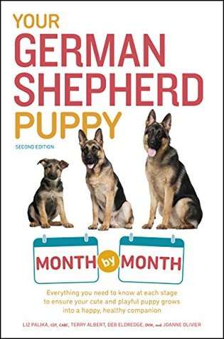 Your German Shepherd Puppy Month by Month, 2nd Edition: Everything You Need to Know at Each State to Ensure Your Cute and Playful Puppy Grows into a Happy, ... Companion