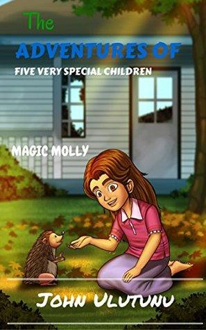 Children's Book: Magic Molly: Children's Books, Books For Kids, Kids Books (The Adventures of Five Very Special Children Book 5)