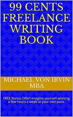 99 cents Freelance Writing Book: FREE Bonus Offer! A Lot of People Are Saying Great Things About This Book. Just The Other Day Someone Told Me Really Great Things About This Book