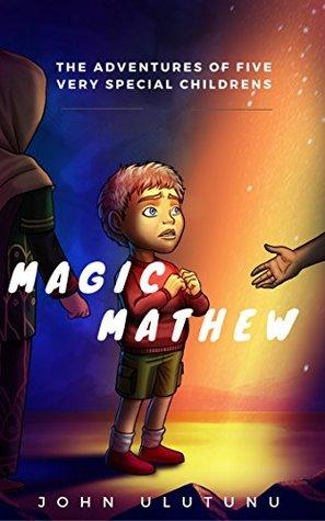 Children's Book: Magic Mathew: Children's Books, Books For Kids, Kids Books (The Adventures of Five Very Special Children Book 4)