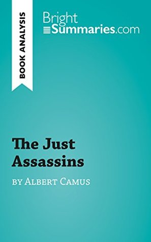 The Just Assassins by Albert Camus (Book Analysis): Detailed Summary, Analysis and Reading Guide (BrightSummaries.com)