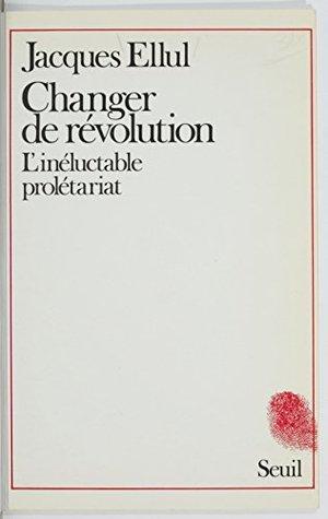 Changer de révolution: L'inéluctable prolétariat