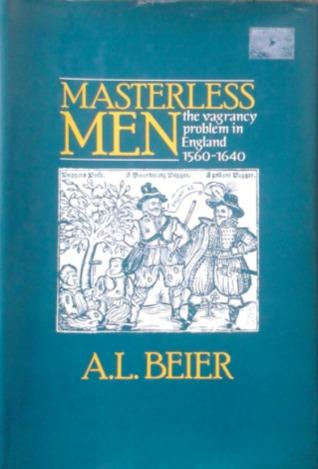Masterless Men: The Vagrancy Problem in England 1560-1640