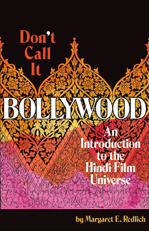 Don't Call It Bollywood by Margaret E. Redlich