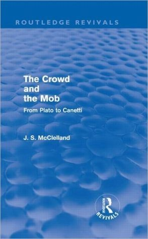 The Crowd And The Mob: From Plato To Canetti