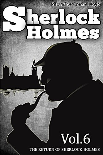 The Return of Sherlock Holmes : [Illustrated] [More Than 135 Pictures Included] [Free Audio Links] (The Sherlock Holmes Mysteries Book 6)