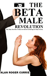 The Beta Male Revolution: Why Many Men Have Totally Lost Interest in Marriage in Today's Society por Alan Roger Currie