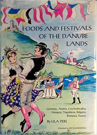Foods and Festivals of the Danube Lands: Germany, Austria, Czechoslovakia, Hungary, Yugoslavia, Bulgaria, Romania, Russia