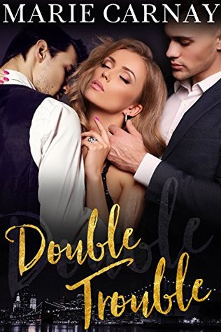 Double Trouble A Menage Romance (Double The Fun, #1) by Marie Carnay