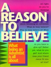 A Reason to Believe; What Being an Adventist is all About