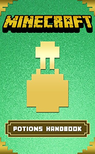 Minecraft: Ultimate Minecraft Potions Handbook: Unofficial Brewing Minecraft Secrets