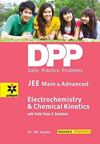 Daily Practice Problems (DPP) for JEE Main & Advanced - Electrochemistry & Chemical Kinetics with Solid State and Solutions: Chemistry - Vol. 5