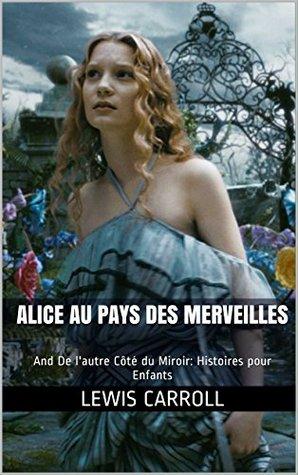 Alice au pays des Merveilles: And De l'autre Côté du Miroir: Histoires pour Enfants (One eBook & Two Classics t. 9)