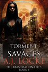 A Torment of Savages (The Reanimation Files #4)