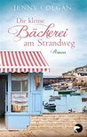 Die kleine Bäckerei am Strandweg by Jenny Colgan