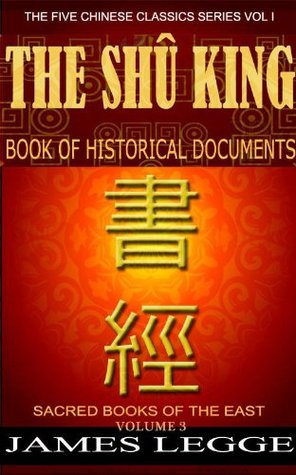 Sacred Books of the East - The Shu King (The Texts of Confuciannism) - Annotated Life of Confucius History, Principle Beliefs, How to Practices and The Sacred Text Analects with Illustrated pictures