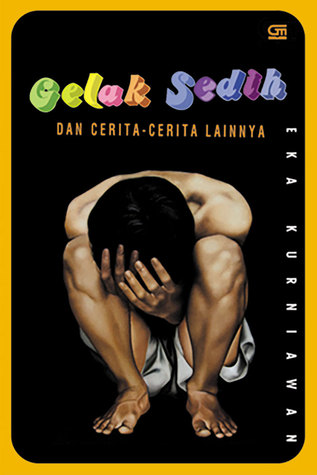 Gelak Sedih dan Cerita-cerita Lainnya by Eka Kurniawan