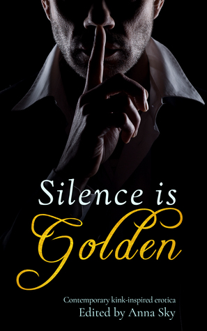 silence-is-golden-contemporary-kink-inspired-erotica