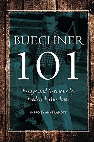 Buechner 101: Essays, Excerpts, Sermons and Friends
