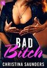 Bad Bitch by Christina Saunders