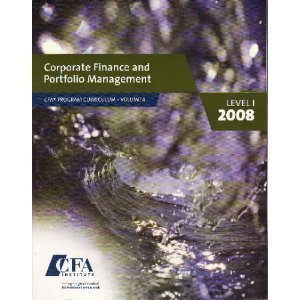 Corporate Finance and Portfolio Management Vol. 4 CFA Program Curriculum 2008 Level 1