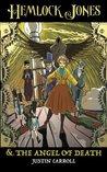 Hemlock Jones and the Angel of Death by Justin Carroll