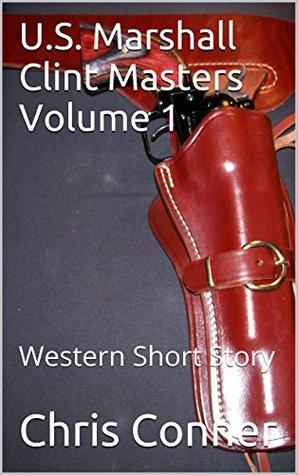 U.S. Marshall Clint Masters Volume 1: Western Short Story (Wesrern, Gunslinger U.S. Marshall Clint Masters, Short Stories, Kindle Books)