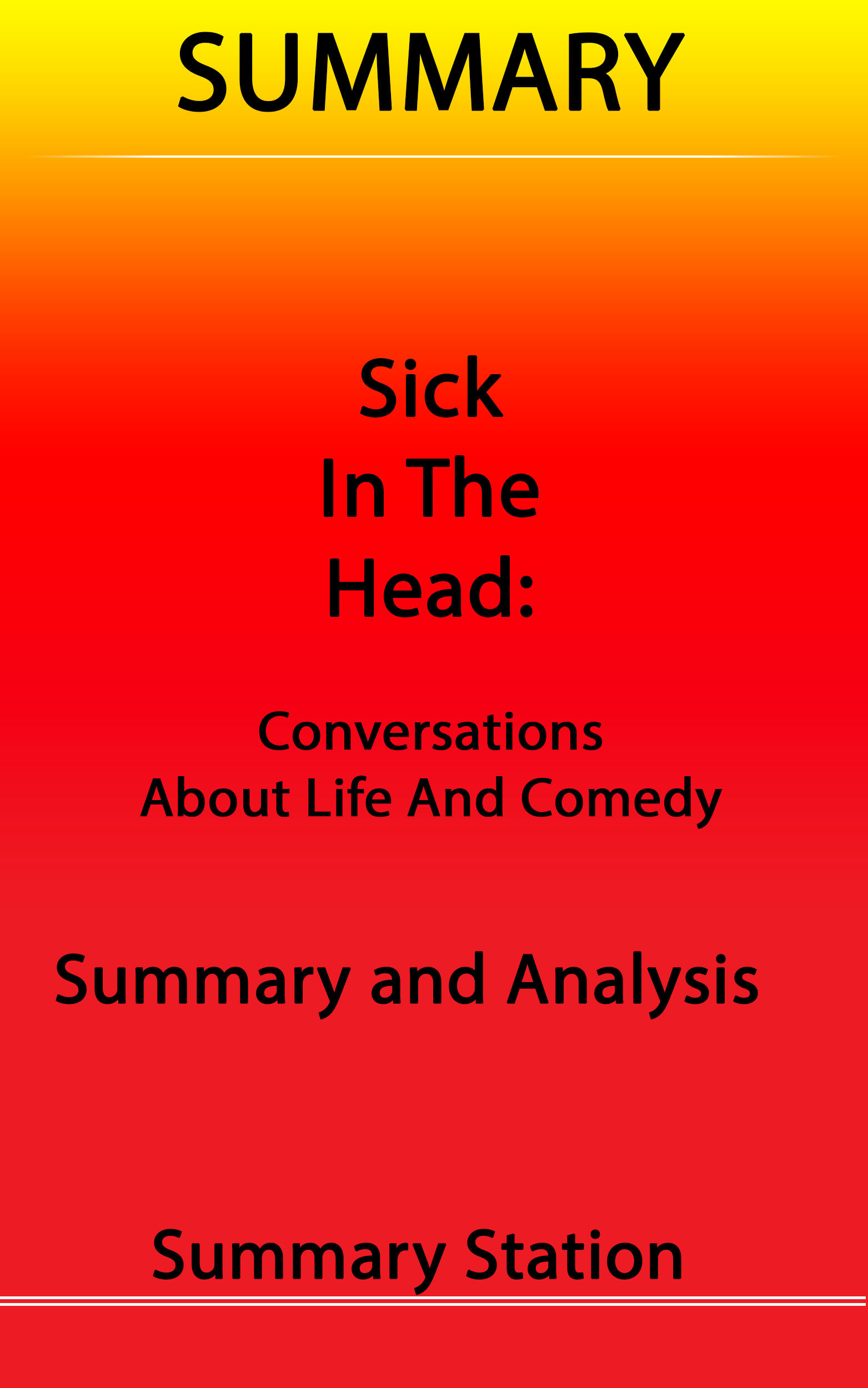 Sick in the Head: Conversations about Life and Comedy | Summary