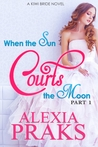 When the Sun Courts the Moon (Kiwi Bride, #3)