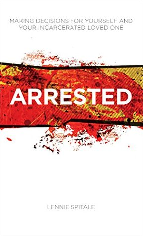 Arrested: Making Decisions for Yourself and Your Incarcerated Loved One