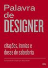 Palavra de designer: Citações, ironias e doses de sabedoria