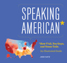 Speaking American: Sneakers, Hoagies, and Soda Pop—An Illustrated Guide to How America Talks