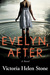 Evelyn, After by Victoria Helen Stone