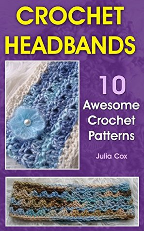 Crochet Headbands 10 Awesome Crochet Patterns By Julia Cox